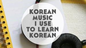 Korean Music I Use to Learn Korean (10 Korean Artists that aren't K-Pop)