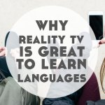 Why I Love Reality TV for Language Learning (+ how to make the most of it)