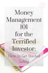 Money Management 101 for the Terrified Investor: How to Get Started Safely