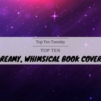 Top Ten Dreamy, Whimsical Book Covers {Top Ten Tuesday}