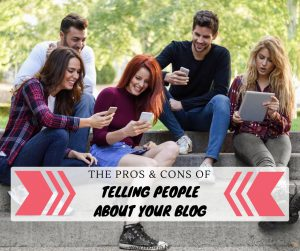 Pros and Cons of Telling People About Your Blog
