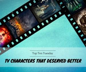 180404 TTT TV Characters That Deserved Better
