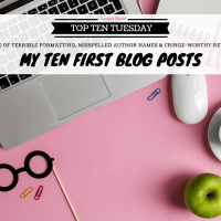 A Tale of Terrible Formatting, Misspelled Author Names & Cringe-Worthy Reviews -- My Ten First Blog Posts {Top Ten Tuesday}