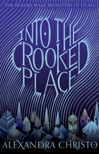 Into The Crooked Place by Alexandra Christo