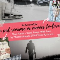 In The Mood For Pen Pal Romance or Enemies-to-Lovers? -- Dear Aaron and From Lukov With Love by Mariana Zapata {Mini Book Reviews}