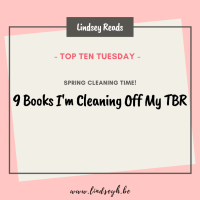Spring Cleaning Time! Nine Books I'm Cleaning Off My TBR