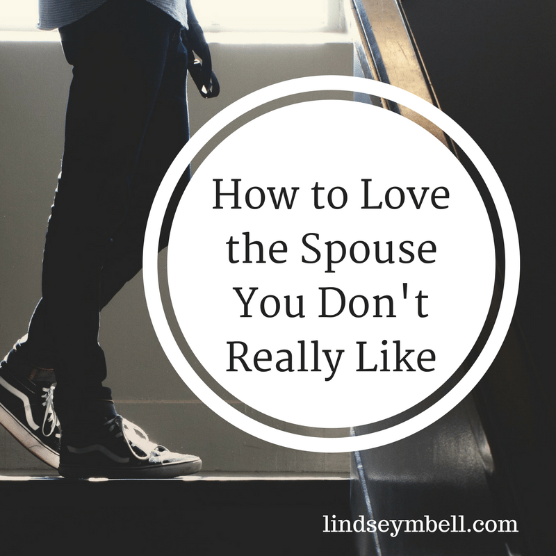 How to Love The Spouse You Don't Really Like - LindseyMBell