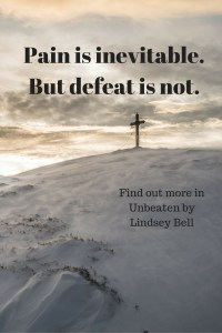 Pain is inevitable. But defeat is not. #Unbeaten by Lindsey Bell