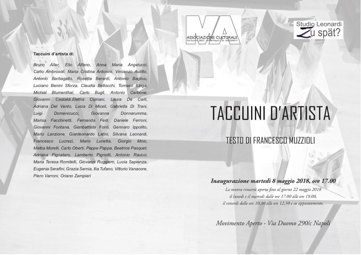 Taccuini d'Artista Inaugurazione martedì 8 maggio 2018, ore 17.00 La mostra rimarrà aperta fino al giorno 22 maggio 2018 il lunedì e il martedì dalle ore 17.00 alle ore 19.00, il venerdì dalle ore 10.30 alle ore 12.30 e su appuntamento. Movimento Aperto - Via Duomo 290/c Napoli