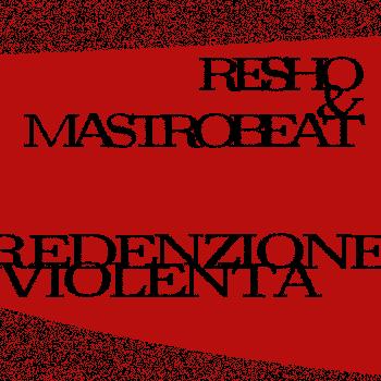Redenzione violenta di Resho & Mastrobeat