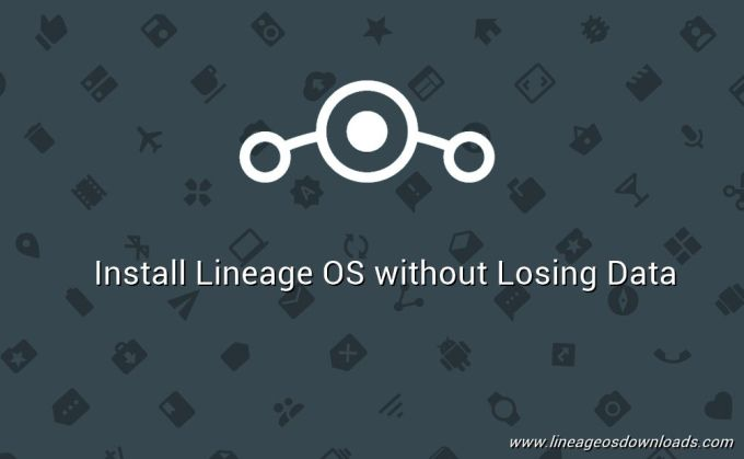 Dirty Flash Alternative] How to Install Lineage OS Without Losing Data