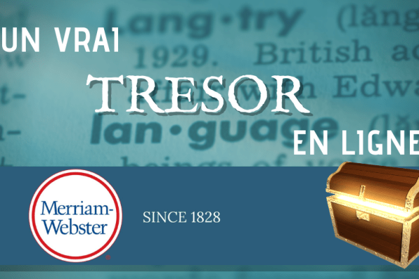Merriam-Webster Dictionary : un vrai trésor en ligne !