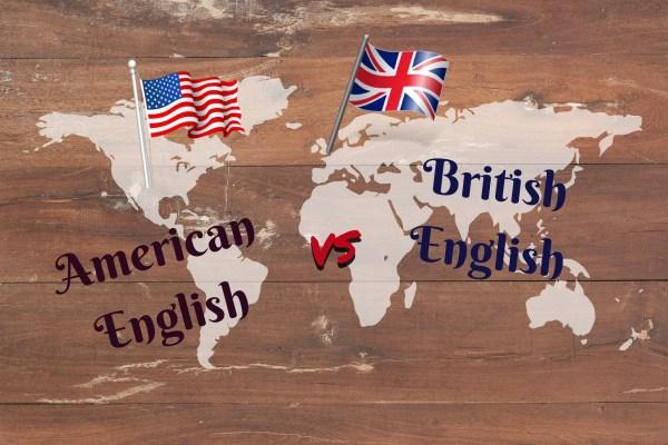 Les différences entre l'anglais britannique et l'anglais américain
