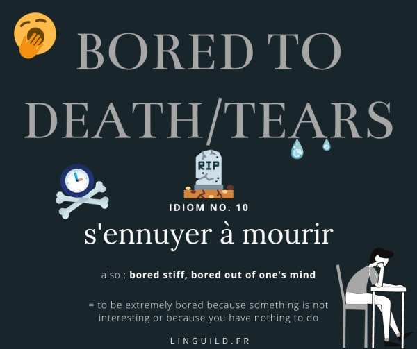Fiche idiom 10 Bored to death/tears = s'ennuyer à mourir