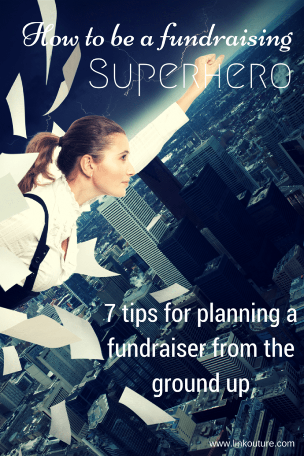How to be a fundraising superhero: 7 tips for planning a fundraiser from the ground up | www.linkouture.com
