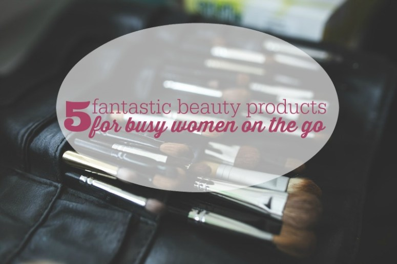 Short on time? These 5 beauty products will keep you looking great when you're on the go!