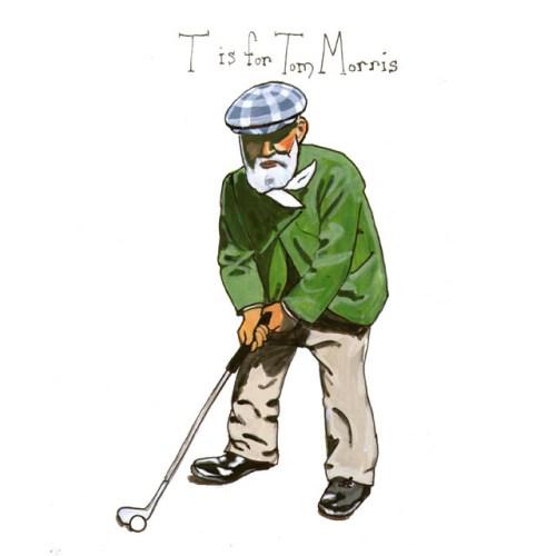 """T is for Tom Morris, """"St Andrews Alphabet"""" by Aaron Damon Porter"""