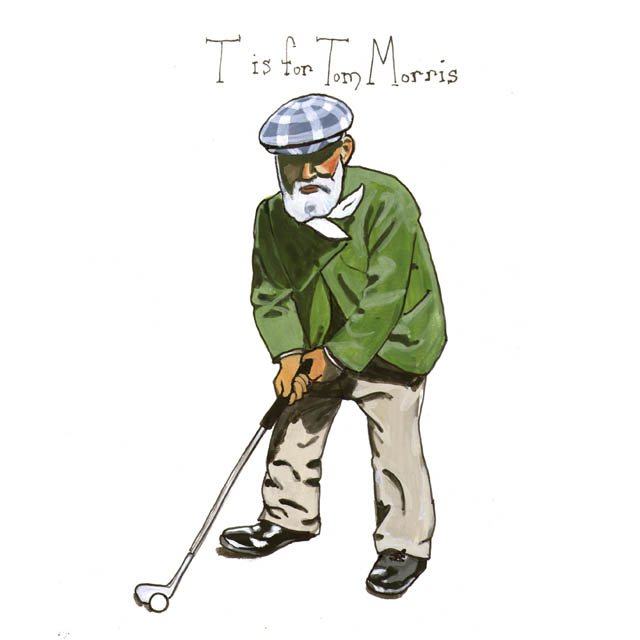 "T is for Tom Morris, ""St Andrews Alphabet"" by Aaron Damon Porter"