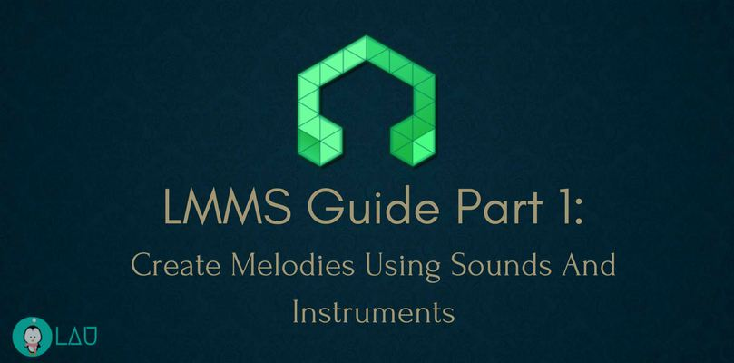 LMMS Guide Part 1: Creating Simple Melodies Using Sounds And