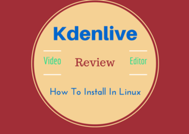 Kdenlive Easy To Use Video Editor For Linux: Review [Install In Ubuntu, Fedora & Other Distros]