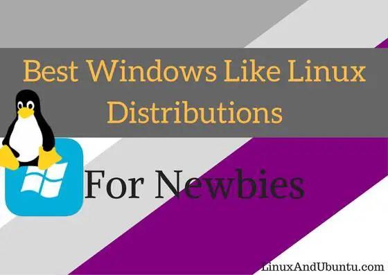 Best Windows Like Linux Distributions