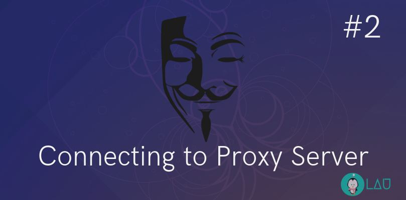 Connecting To A Proxy Server Part 2