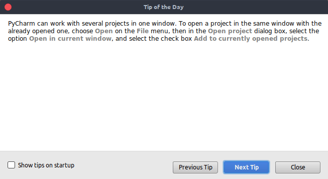 Pycharm gives you a Tip of the day upon startup