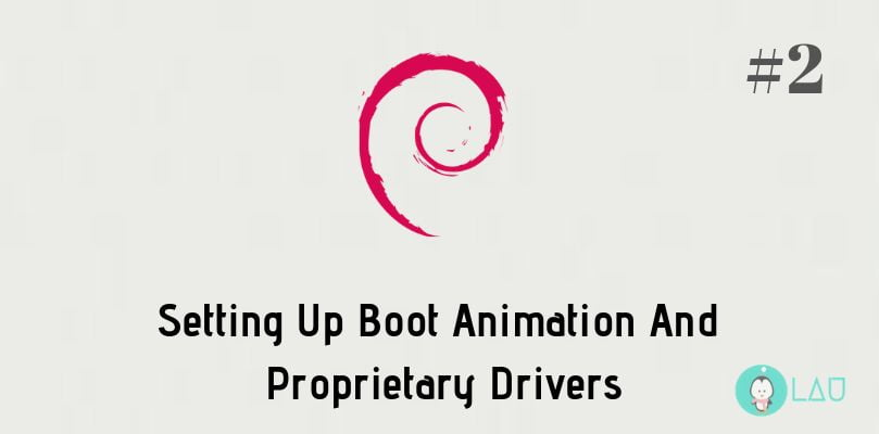 Setting Up Boot Animation And Proprietary Drivers