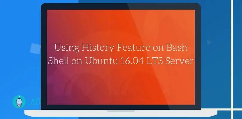 Using History Feature on Bash Shell on Ubuntu 16.04 LTS Server