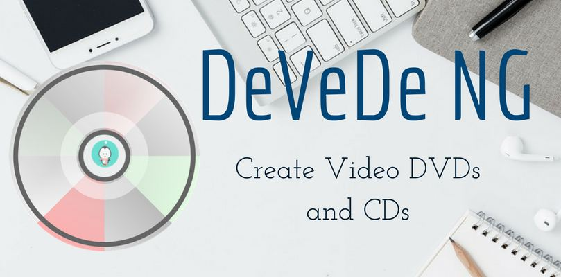devede ng Create Video DVDs and CDs