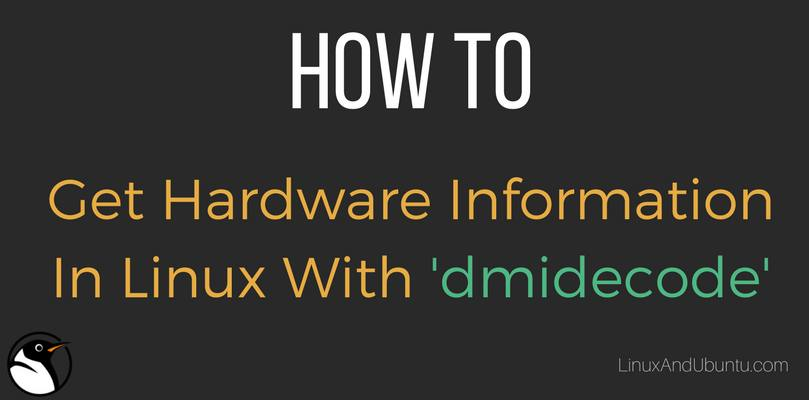 get hardware information in linux with dmidecode