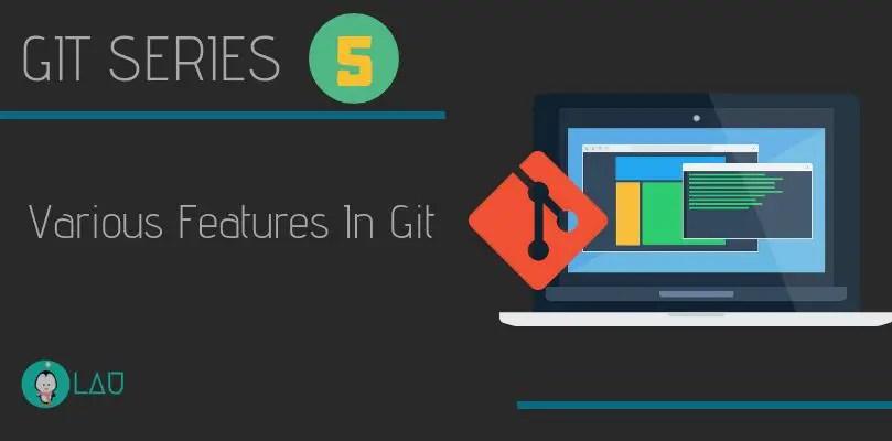 git series Various Features In Git