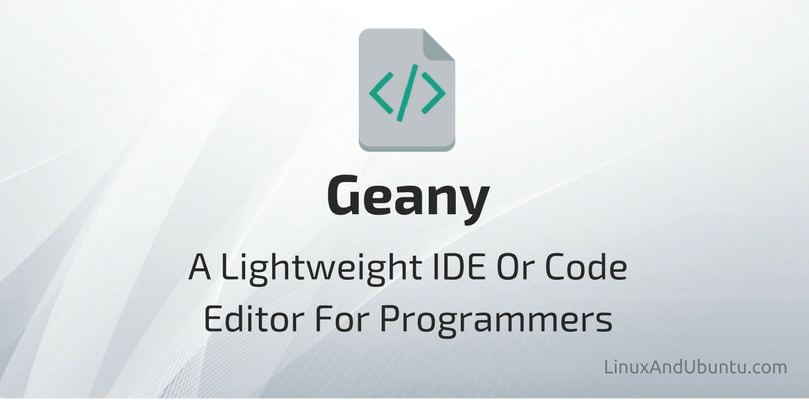 Geany A Lightweight IDE Or Code Editor For Programmers