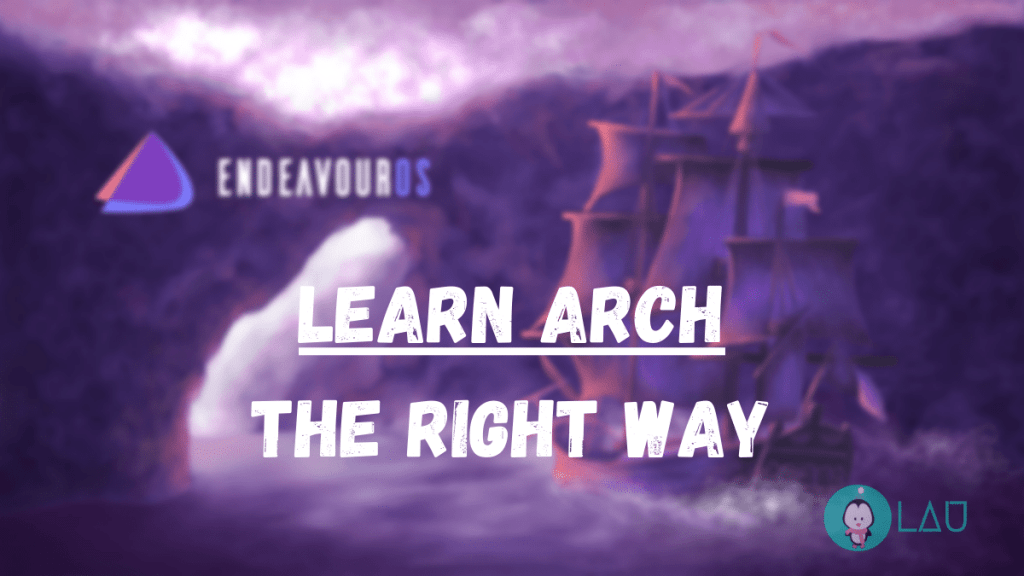 EndeavourOS Learn Arch right way