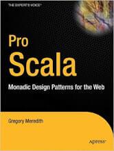 Pro Scala: Monadic Design Patterns for the Web