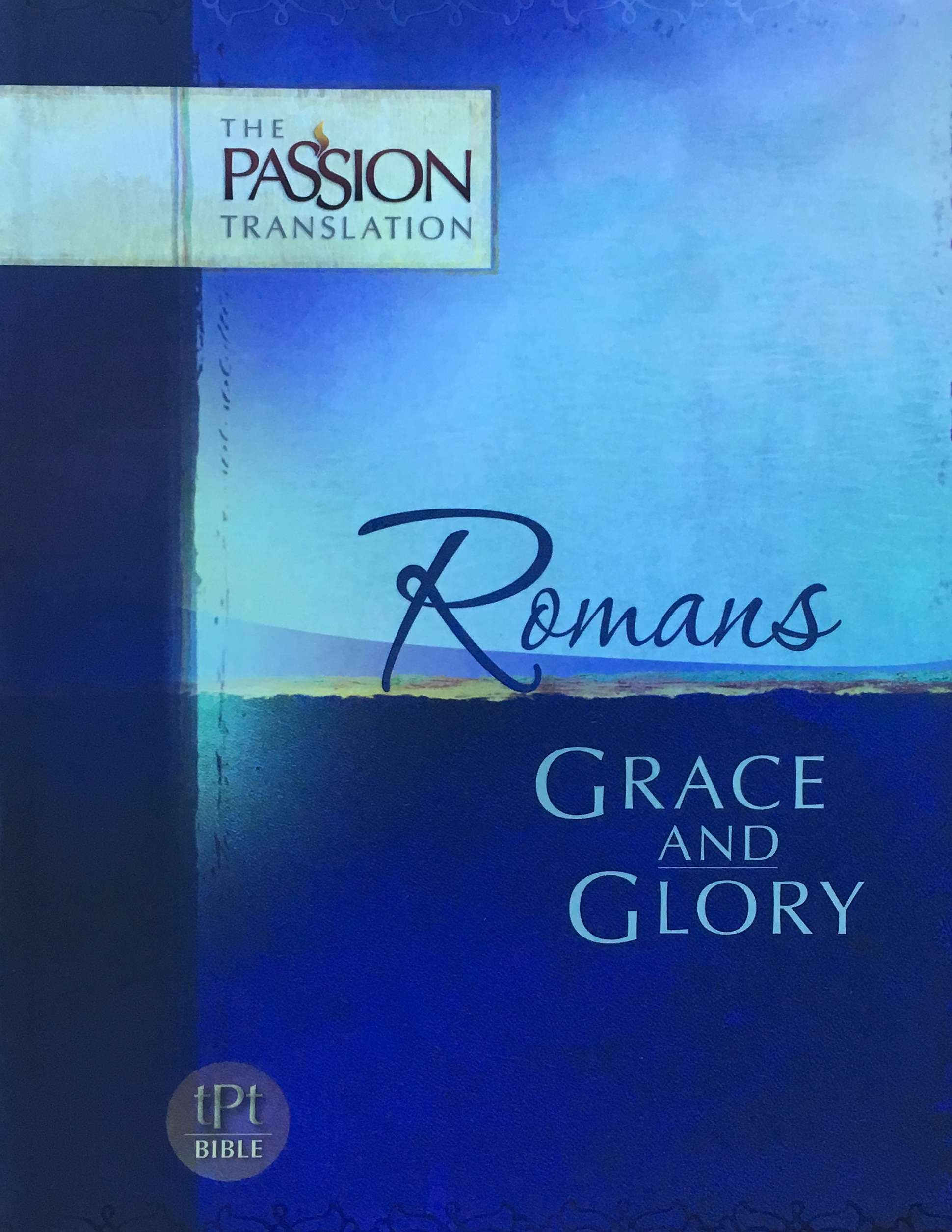 Romans: Grace and Glory. The Passion Translation