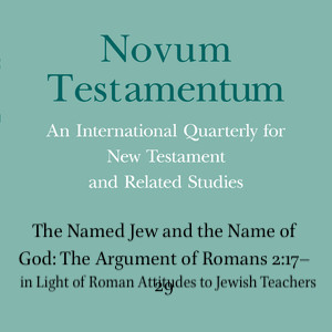 """Lionel J. Windsor, """"The Named Jew and the Name of God: The Argument of Romans 2:17–29 in Light of Roman Attitudes to Jewish Teachers"""", Novum Testamentum 63.2 (2021)"""