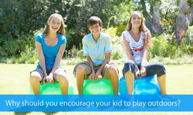 Why should you encourage your kid to play outdoors?