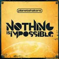 Planetshakers – Nothing Is Impossible