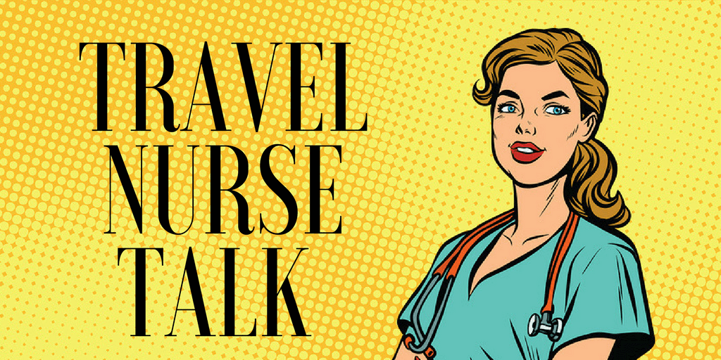 Travel Nurse Talk: On Being Guided by Morals, Learning Everything, and Taking Mini-Vacations