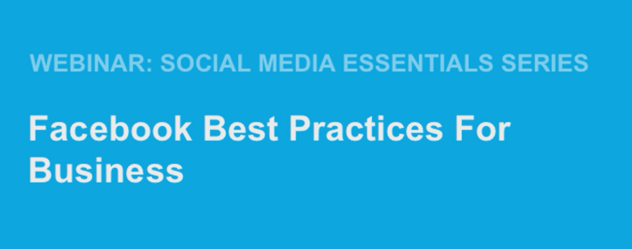 Webinar: Social Media  Essential Series.Facebook Best Practices for Businesses