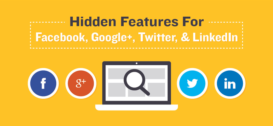 Hiddent features for Twitter, Facebook, Google+, and LinkedIn