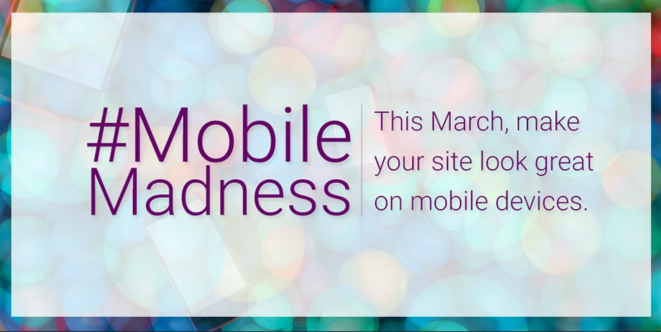 This March, make your site look great on mobile devices. #MobileMadness