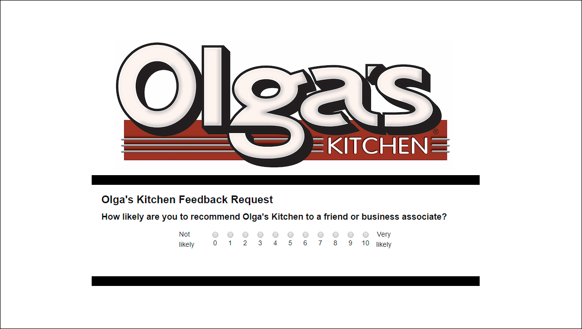 first survey question asks whether you recommend Olgas' to friend or associate, on a scale of 1 to 10.