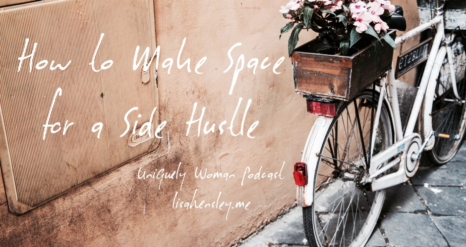 Episode 44: How to Make Space for a Side Hustle