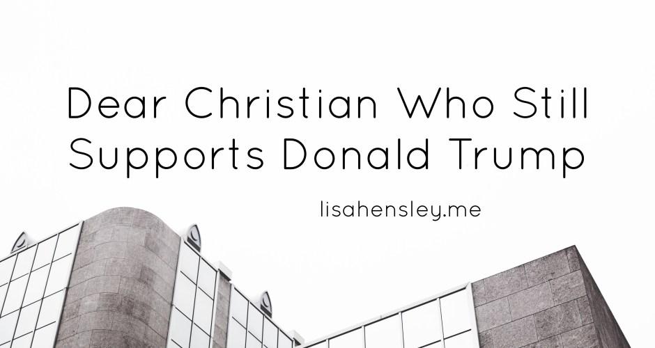 Dear Christian Who Still Supports Donald Trump