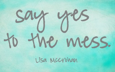 Yes to the Mess – a Holy Invitation