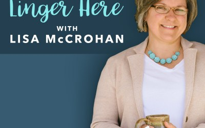 Introducing the Linger Here Podcast with Lisa McCrohan