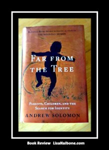 Book Review of Far Fromthe Tree by Andrew Solomon at LisaNalbone.com
