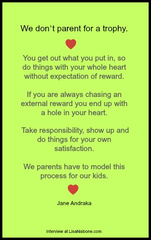 Quote from Jane Andraka, mom of Jack Andraka on parenting, interview at LisaNalbone.com